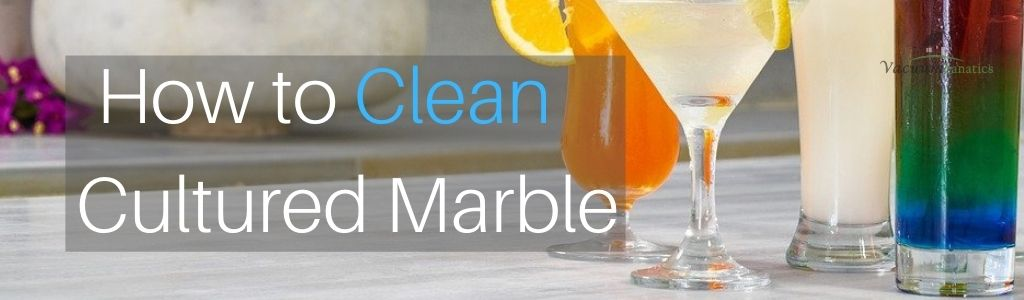 How to Clean Cultured Marble, Vacuum Fanatics
